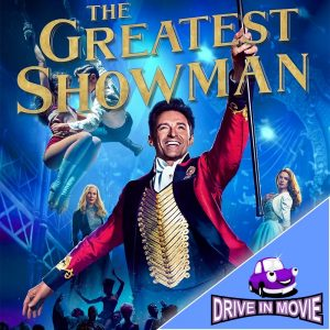 The Greatest Showman - Drive In Movie